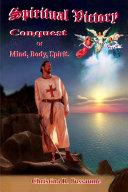 Spiritual Victory, Conquest of Mind, Body, Spirit
