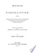 Horse Portraiture  embracing breeding  rearing  and training Trotters     With an appendix containing the performances of Dexter and a portrait by Scott Book