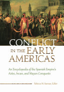 Pdf Conflict in the Early Americas: An Encyclopedia of the Spanish Empire's Aztec, Incan, and Mayan Conquests Telecharger