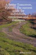 A Better Tomorrow  Today  the Success Guide for Individuals  Employees and Managers