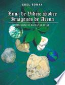 Luna de Vidrio Sobre Imagenes de Arena: Coleccion de Narrativa Breve