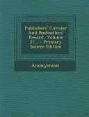 Publishers Circular And Booksellers Record Volume 27 Primary Source Edition