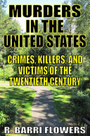 Murders in the United States  Crimes  Killers  and Victims of the Twentieth Century