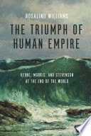 The Triumph of Human Empire  : Verne, Morris, and Stevenson at the End of the World