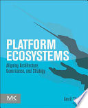 """Platform Ecosystems: Aligning Architecture, Governance, and Strategy"" by Amrit Tiwana"