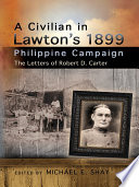 A Civilian in Lawton's 1899 Philippine Campaign  : The Letters of Robert D. Carter