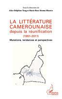 La littérature camerounaise depuis la réunification (1961-2011) Pdf/ePub eBook