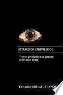 States of Knowledge  : The Co-Production of Science and the Social Order