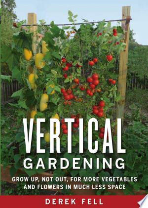 Vertical+GardeningShares methods of growing vegetables, flowers, and fruits vertically with tips on choosing a site, composting, and controlling weeds, pests, and disease.