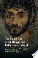 The Single Life in the Roman and Later Roman World