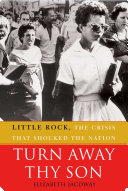 Turn Away Thy Son: Little Rock, the Crisis That Shocked the ...