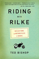 Riding with Rilke  Reflections on Motorcycles and Books