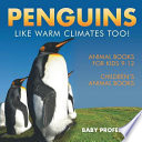 Penguins Like Warm Climates Too! Animal Books for Kids 9-12 Children's Animal Books