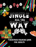 Jingle All The Way   Christmas Coloring Book For Adults Book
