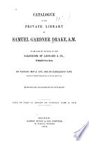 Catalogue of the Private Library of Samuel Gardner Drake  A  M