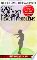 722 High Level Affirmations to Solve Your Most Pressing Health Problems