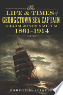 The Life and Times of Georgetown Sea Captain Abram Jones Slocum, 1861-1914