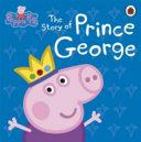 Peppa Pig  the Story of Prince George Book PDF