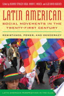 Latin American Social Movements in the Twenty-first Century  : Resistance, Power, and Democracy