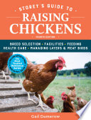 """""""Storey's Guide to Raising Chickens, 4th Edition: Breed Selection, Facilities, Feeding, Health Care, Managing Layers & Meat Birds"""" by Gail Damerow"""