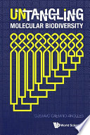 Untangling Molecular Biodiversity  Explaining Unity And Diversity Principles Of Organization With Molecular Structure And Evolutionary Genomics Book
