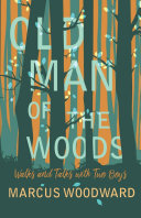 Old Man of the Woods   Walks and Talks with Two Boys