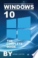 Windows 10 The Complete Guide