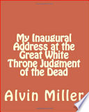 My Inaugural Address at the Great White Throne Judgment of the Dead Book PDF