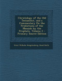 Christology Of The Old Testament And A Commentary On The Predictions Of The Messiah By The Prophets Volume 2 Primary Source Edition