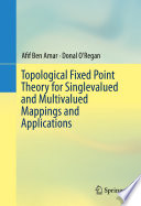 Topological Fixed Point Theory for Singlevalued and Multivalued Mappings and Applications