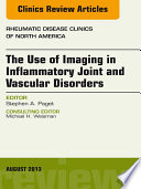 The Use of Imaging in Inflammatory Joint and Vascular Disorders  An Issue of Rheumatic Disease Clinics  Book