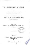 The Testimony Of Jesus A Selection From The Sermons Of W A Cornwall Ed By A H H Palmer