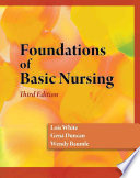 """Foundations of Basic Nursing"" by Lois White, Gena Duncan, Wendy Baumle"