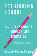 """Rethinking School: How to Take Charge of Your Child's Education"" by Susan Wise Bauer"