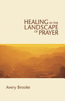 Healing in the Landscape of Prayer