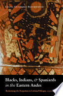 blacks indians and spaniards in the eastern andes brockington lolita gutirrez