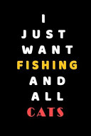 I JUST WANT Fishing and ALL Cats