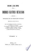 Hombres illustres mexicanos, biografias de los personajes notables desde antes de la conquista hasta nuestros dias  , Band 1