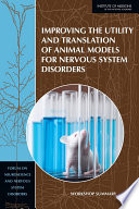 Improving the Utility and Translation of Animal Models for Nervous System Disorders