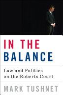 Pdf In the Balance: Law and Politics on the Roberts Court