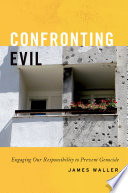 Confronting Evil Engaging Our Responsibility to Prevent Genocide