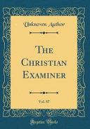 The Christian Examiner Vol 87 Classic Reprint