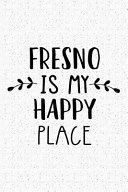 Fresno Is My Happy Place  A 6x9 Inch Matte Softcover Journal Notebook with 120 Blank Lined Pages and an Uplifting Travel Wanderlust Cover Slogan