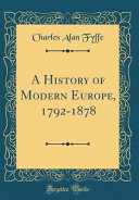A History of Modern Europe  1792 1878  Classic Reprint