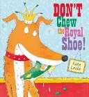 Don t Chew the Royal Shoe