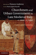 Churchmen and Urban Government in Late Medieval Italy, c.1200-c.1450