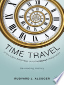 Time Travel in the Latin American and Caribbean Imagination