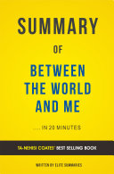 Between the World and Me: by Ta-Nehisi Coates   Summary & Analysis