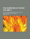 The Sorrows of Satan  Or the Strange Experience of One Geoffrey Tempest  Millionaire  a Romance Volume 2