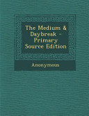 The Medium And Daybreak Primary Source Edition